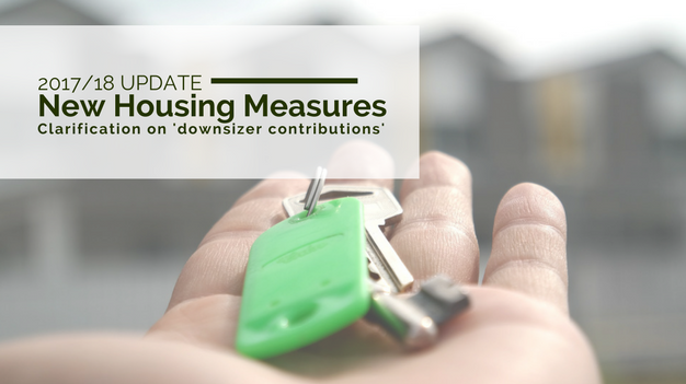 2017/2018 Update: New Housing Measures - clarification on 'Downsizer Contributions'